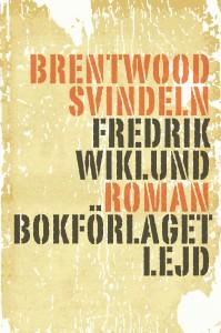 fredrik wiklund_brentwoodsvindeln_omslag fram
